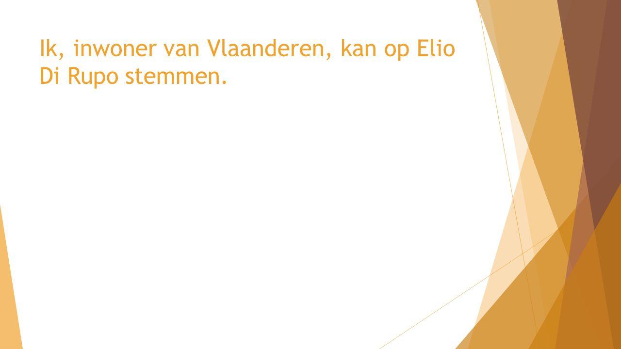 Ik, inwoner van Vlaanderen, kan op Elio Di Rupo stemmen.