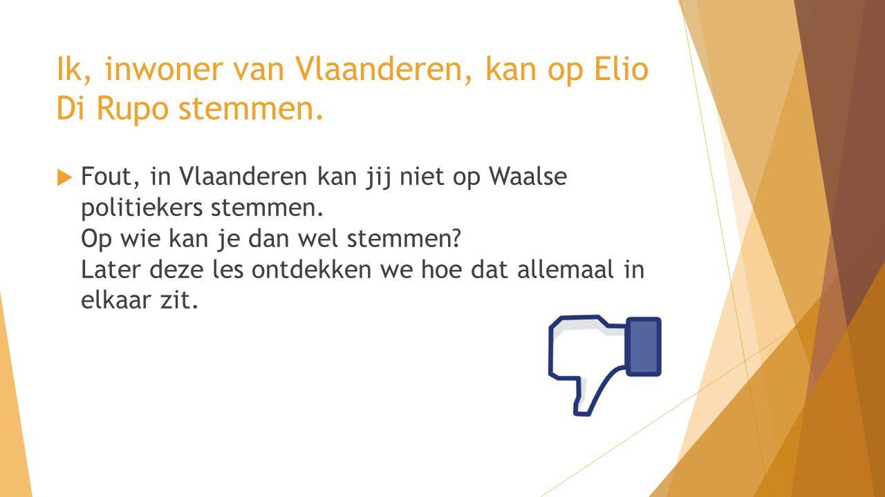  Fout, in Vlaanderen kan jij niet op Waalse politiekers stemmen. Op wie kan je dan wel stemmen? Later deze les ontdekken we hoe dat allemaal in elkaa