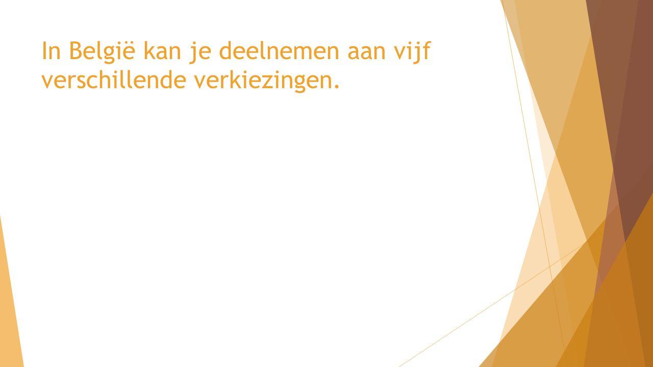 In België kan je deelnemen aan vijf verschillende verkiezingen.