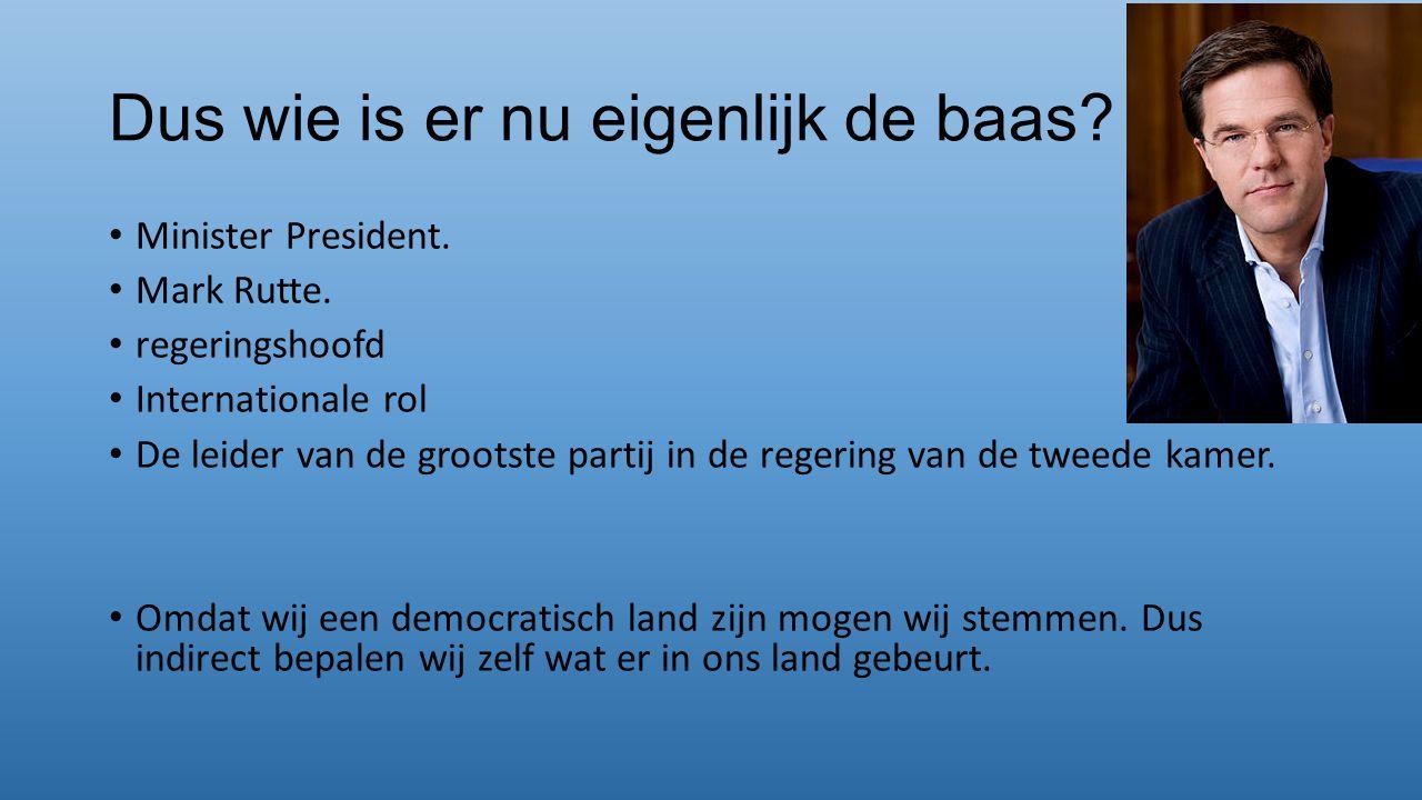 Dus wie is er nu eigenlijk de baas? Minister President. Mark Rutte. regeringshoofd Internationale rol De leider van de grootste partij in de regering