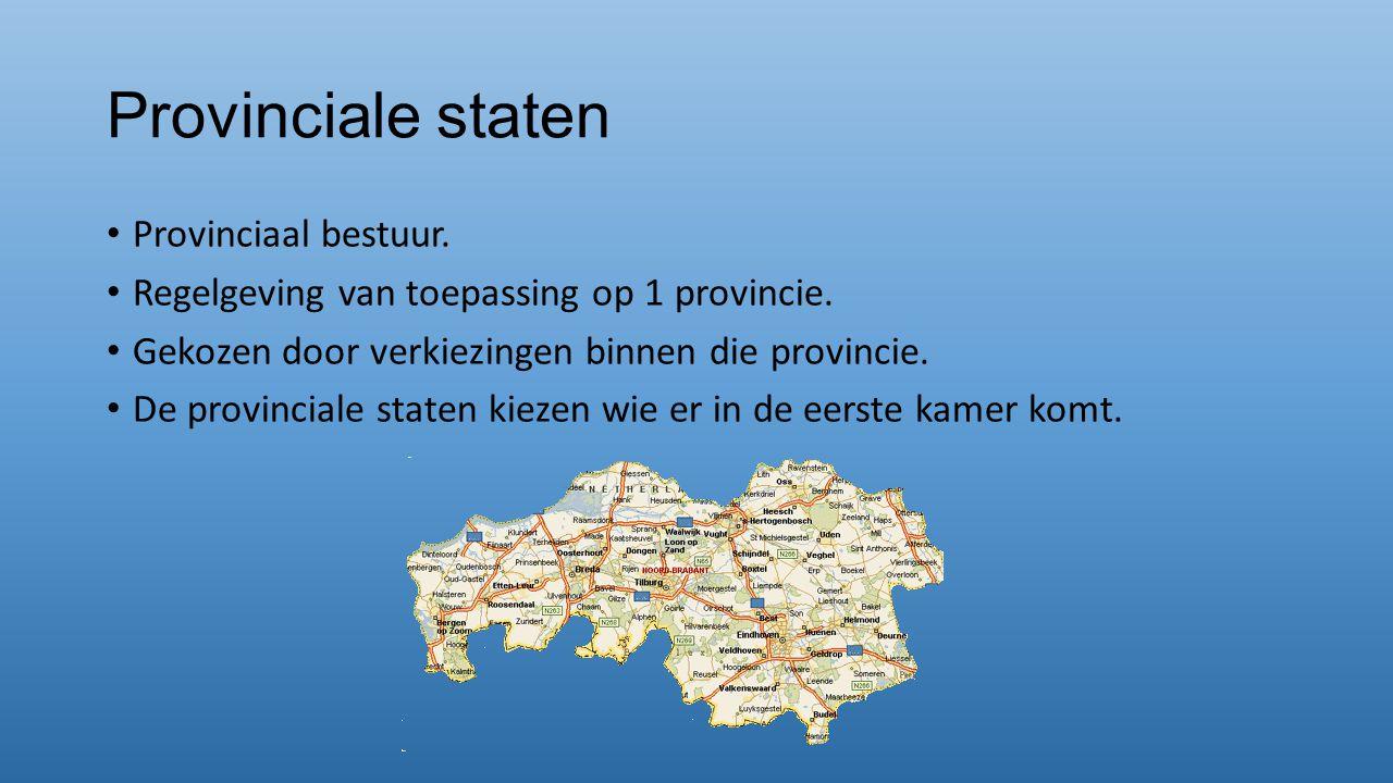 Provinciale staten Provinciaal bestuur. Regelgeving van toepassing op 1 provincie. Gekozen door verkiezingen binnen die provincie. De provinciale stat