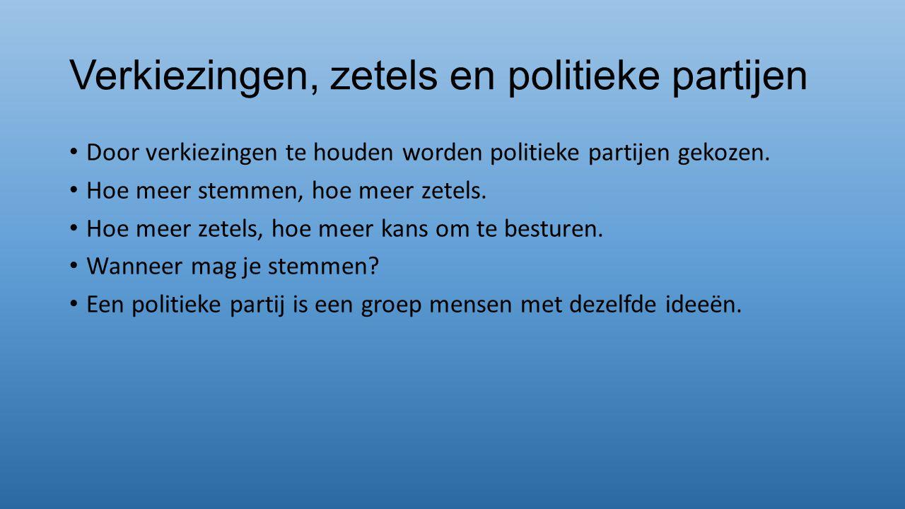 Verkiezingen, zetels en politieke partijen Door verkiezingen te houden worden politieke partijen gekozen. Hoe meer stemmen, hoe meer zetels. Hoe meer