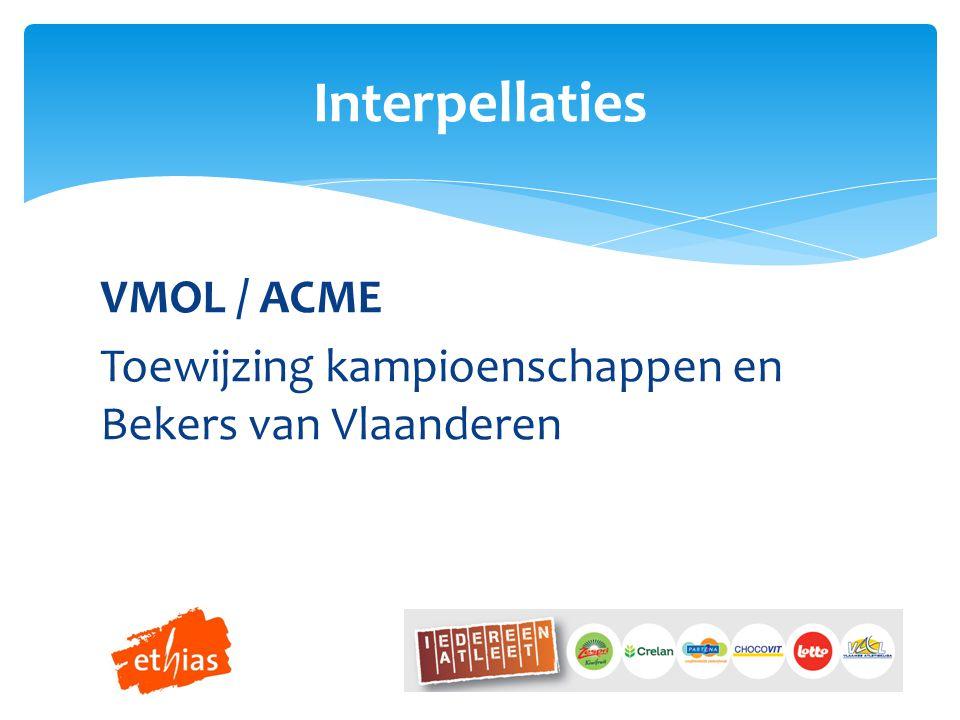 VMOL / ACME Toewijzing kampioenschappen en Bekers van Vlaanderen Interpellaties