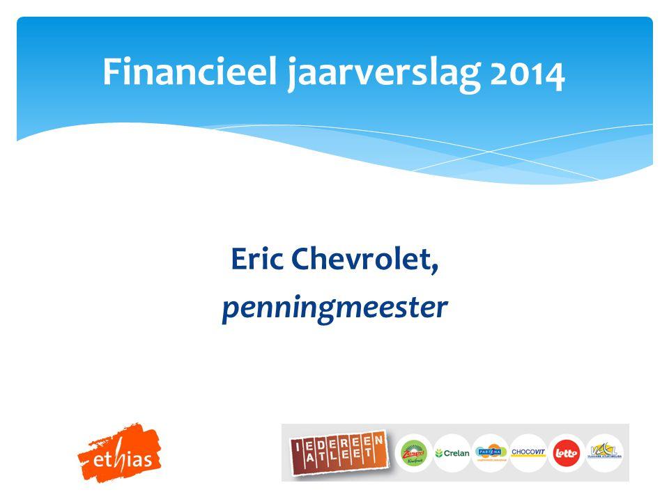 Eric Chevrolet, penningmeester Financieel jaarverslag 2014