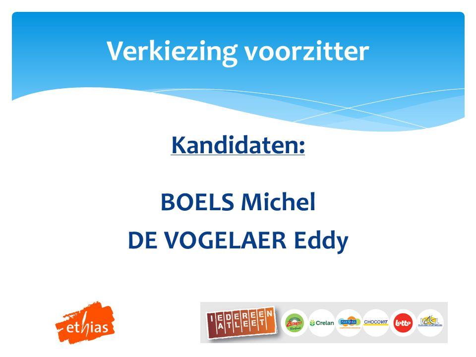 Kandidaten: BOELS Michel DE VOGELAER Eddy Verkiezing voorzitter