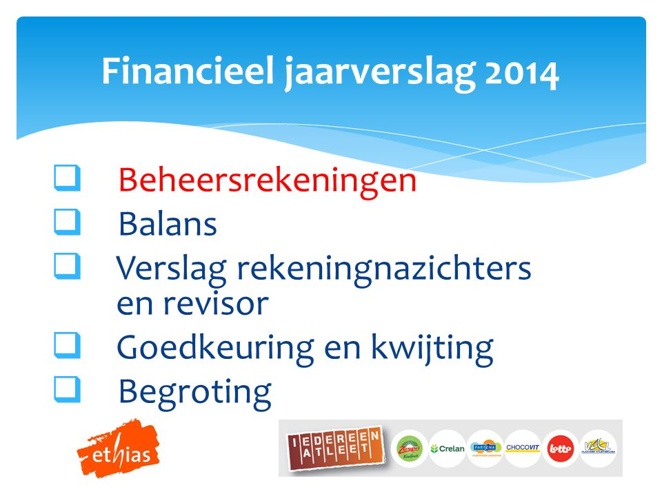  Beheersrekeningen  Balans  Verslag rekeningnazichters en revisor  Goedkeuring en kwijting  Begroting Financieel jaarverslag 2014