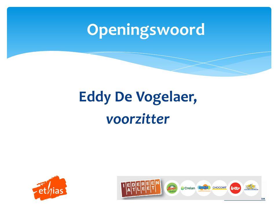 Eddy De Vogelaer, voorzitter Openingswoord