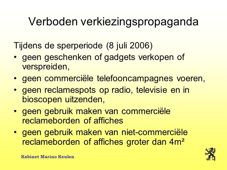 Kabinet Marino Keulen 21 Verboden verkiezingspropaganda Tijdens de sperperiode (8 juli 2006) geen geschenken of gadgets verkopen of verspreiden, geen