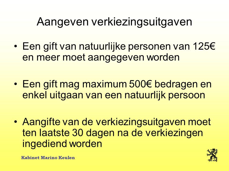 Kabinet Marino Keulen 22 Aangeven verkiezingsuitgaven Een gift van natuurlijke personen van 125€ en meer moet aangegeven worden Een gift mag maximum 5