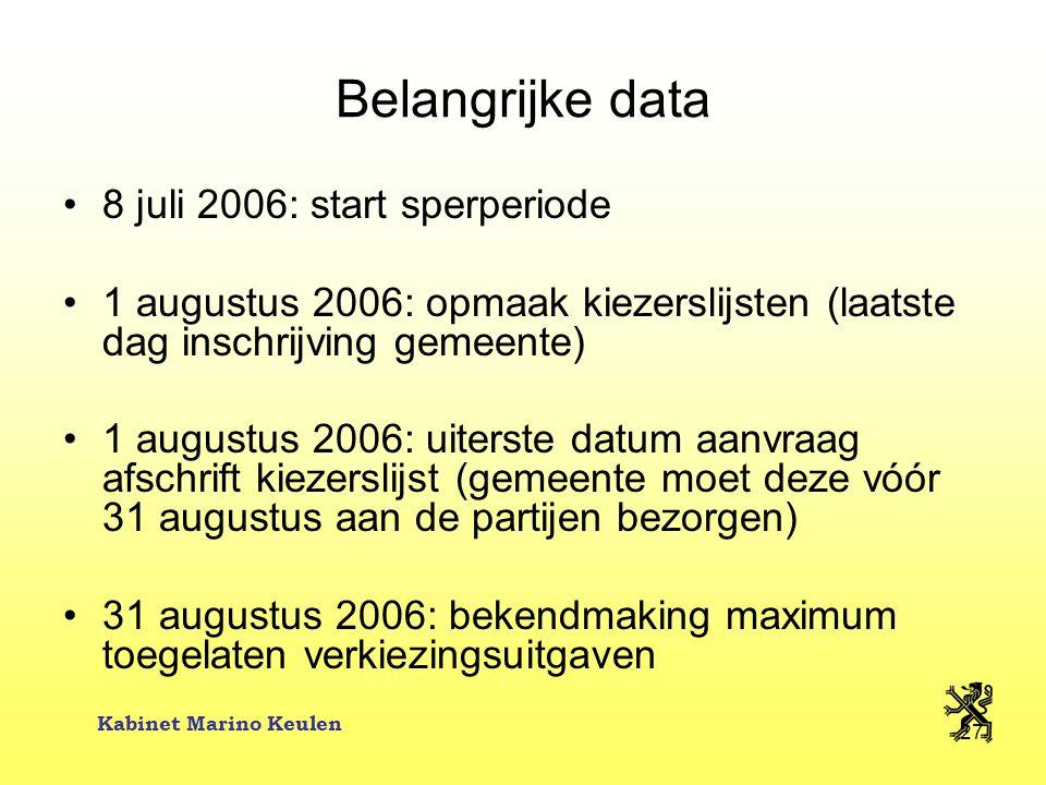 Kabinet Marino Keulen 27 Belangrijke data 8 juli 2006: start sperperiode 1 augustus 2006: opmaak kiezerslijsten (laatste dag inschrijving gemeente) 1