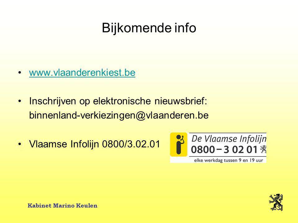 Kabinet Marino Keulen 33 Bijkomende info www.vlaanderenkiest.be Inschrijven op elektronische nieuwsbrief: binnenland-verkiezingen@vlaanderen.be Vlaams