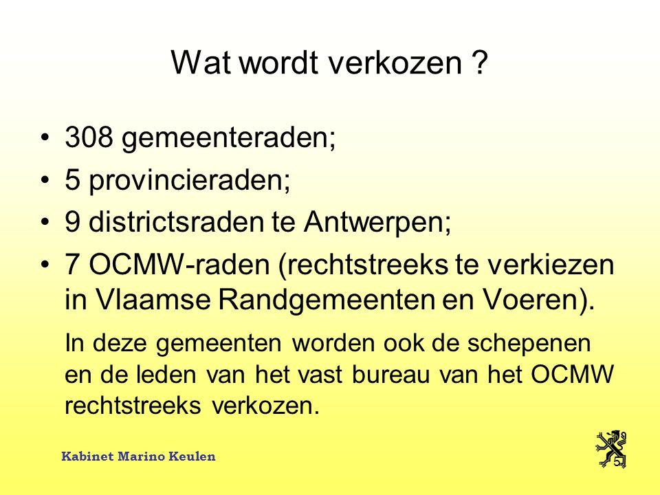 Kabinet Marino Keulen 5 Wat wordt verkozen ? 308 gemeenteraden; 5 provincieraden; 9 districtsraden te Antwerpen; 7 OCMW-raden (rechtstreeks te verkiez