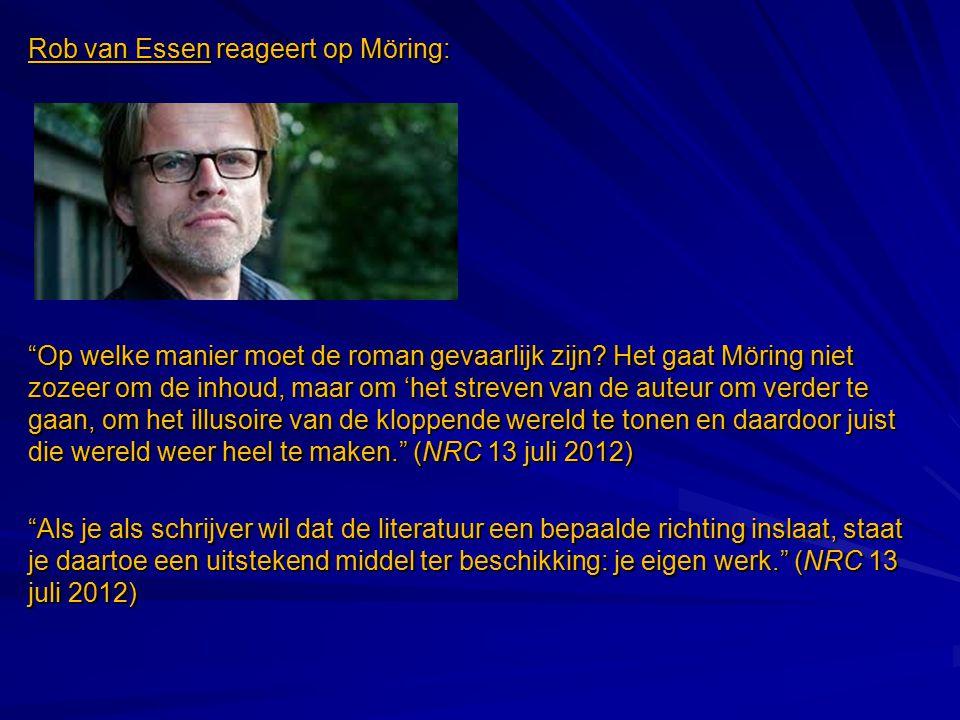 """Rob van Essen reageert op Möring: """"Op welke manier moet de roman gevaarlijk zijn? Het gaat Möring niet zozeer om de inhoud, maar om 'het streven van d"""