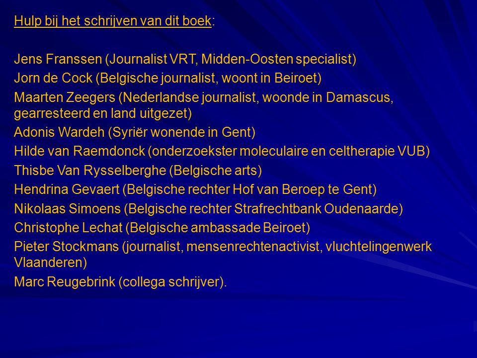 Hulp bij het schrijven van dit boek: Jens Franssen (Journalist VRT, Midden-Oosten specialist) Jorn de Cock (Belgische journalist, woont in Beiroet) Ma