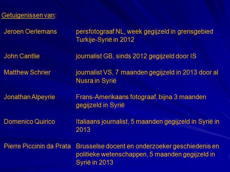 Getuigenissen van: Jeroen Oerlemanspersfotograaf NL, week gegijzeld in grensgebied Turkije-Syrië in 2012 John Cantliejournalist GB, sinds 2012 gegijze