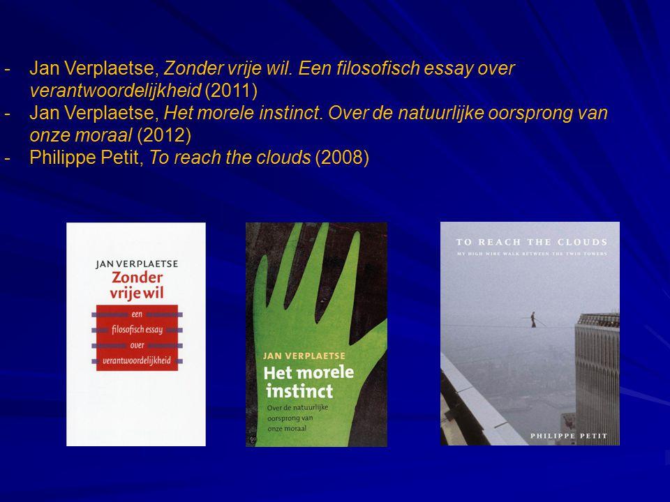 -Jan Verplaetse, Zonder vrije wil. Een filosofisch essay over verantwoordelijkheid (2011) -Jan Verplaetse, Het morele instinct. Over de natuurlijke oo