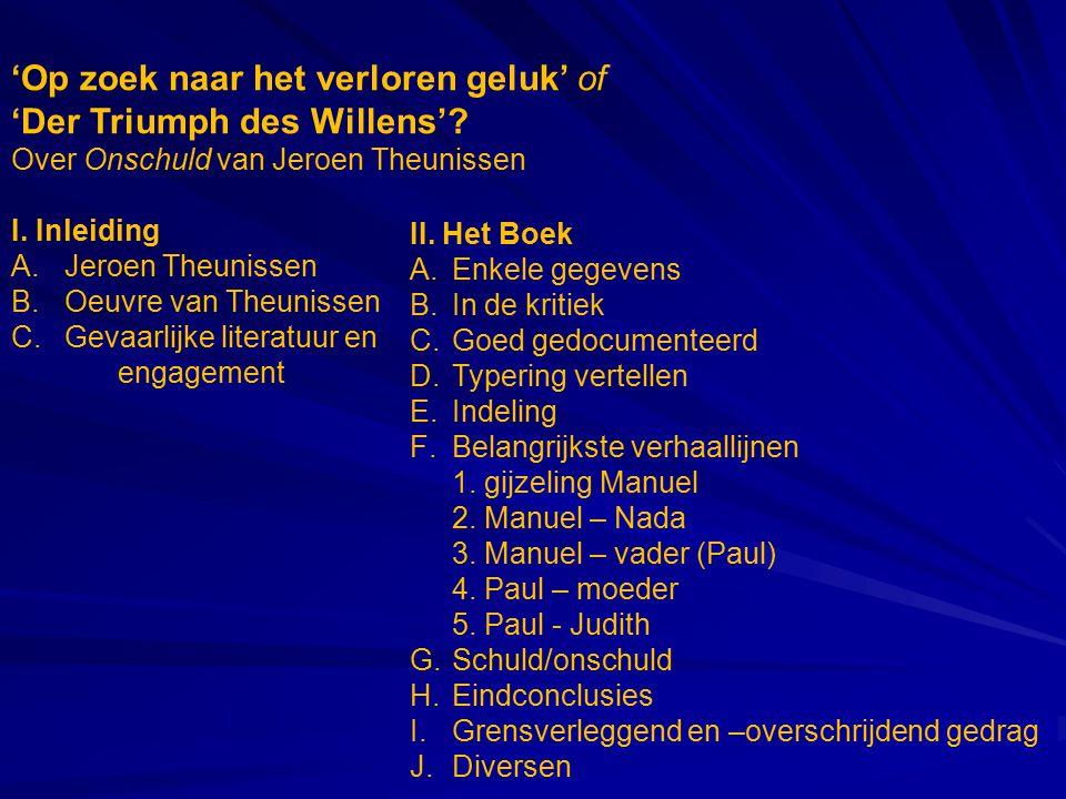 'Op zoek naar het verloren geluk' of 'Der Triumph des Willens'? Over Onschuld van Jeroen Theunissen I. Inleiding A.Jeroen Theunissen B.Oeuvre van Theu