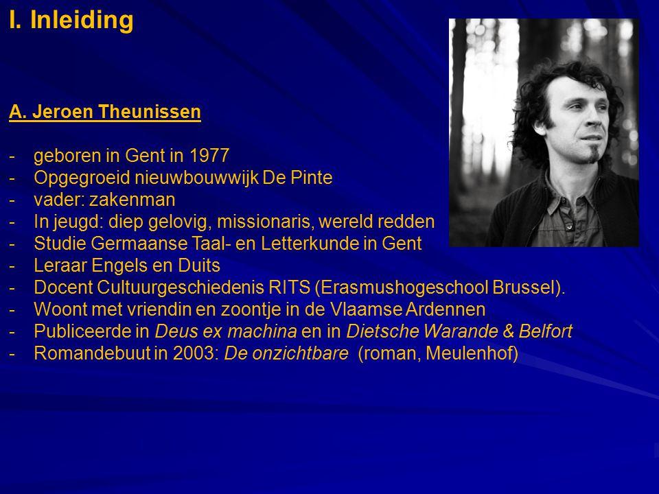 I. Inleiding A. Jeroen Theunissen -geboren in Gent in 1977 -Opgegroeid nieuwbouwwijk De Pinte -vader: zakenman -In jeugd: diep gelovig, missionaris, w