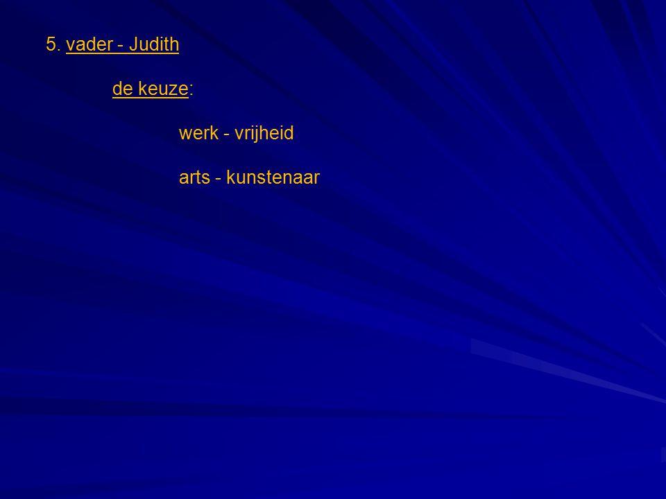 5. vader - Judith de keuze: werk - vrijheid arts - kunstenaar
