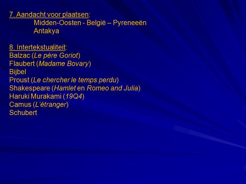 7. Aandacht voor plaatsen: Midden-Oosten - België – Pyreneeën Antakya 8. Intertekstualiteit: Balzac (Le père Goriot) Flaubert (Madame Bovary) Bijbel P