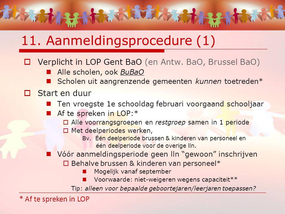 11. Aanmeldingsprocedure (1)  Verplicht in LOP Gent BaO (en Antw.