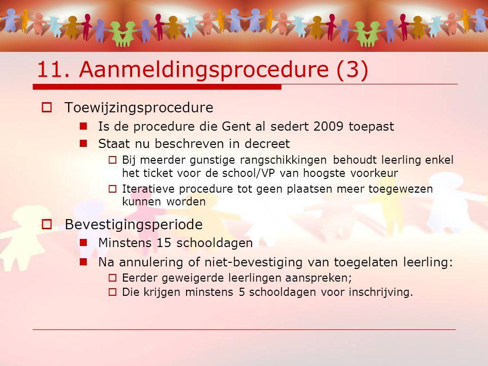 11. Aanmeldingsprocedure (3)  Toewijzingsprocedure Is de procedure die Gent al sedert 2009 toepast Staat nu beschreven in decreet  Bij meerder gunst