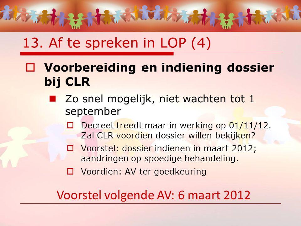 13. Af te spreken in LOP (4)  Voorbereiding en indiening dossier bij CLR Zo snel mogelijk, niet wachten tot 1 september  Decreet treedt maar in werk