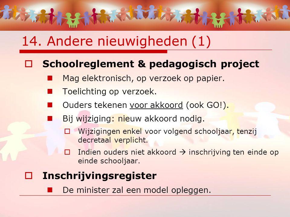 14. Andere nieuwigheden (1)  Schoolreglement & pedagogisch project Mag elektronisch, op verzoek op papier. Toelichting op verzoek. Ouders tekenen voo
