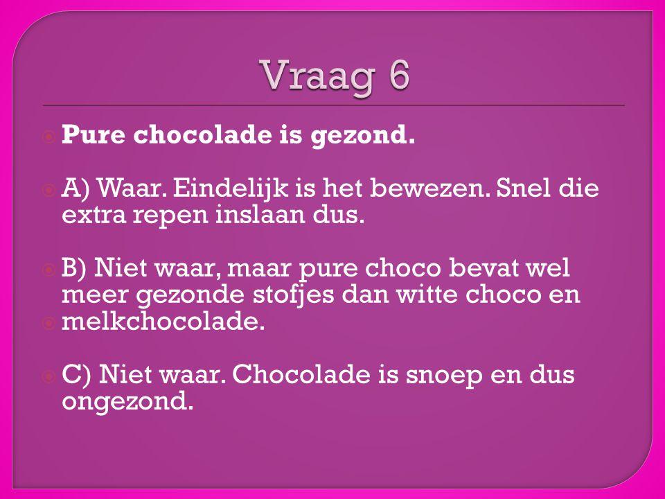  Pure chocolade is gezond. A) Waar. Eindelijk is het bewezen.