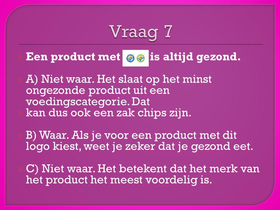  Een product met het is altijd gezond. A) Niet waar.