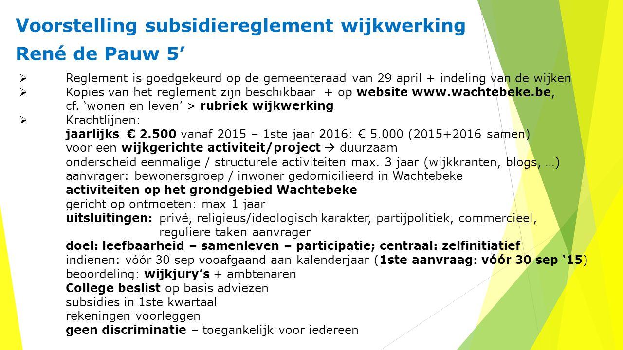 Voorstelling subsidiereglement wijkwerking René de Pauw 5'  Reglement is goedgekeurd op de gemeenteraad van 29 april + indeling van de wijken  Kopie