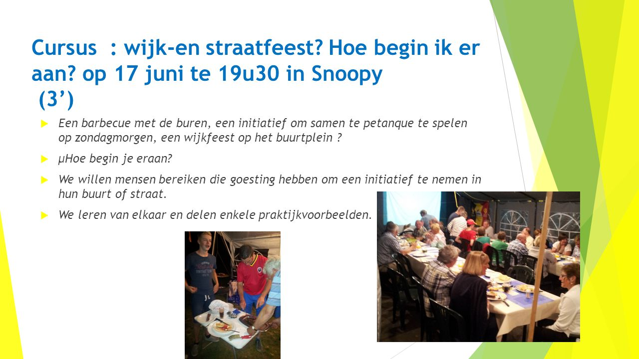 Cursus : wijk-en straatfeest? Hoe begin ik er aan? op 17 juni te 19u30 in Snoopy (3')  Een barbecue met de buren, een initiatief om samen te petanque