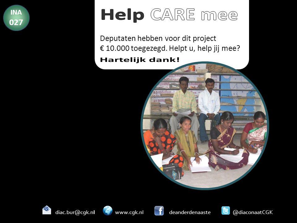 Deputaten hebben voor dit project € 10.000 toegezegd. Helpt u, help jij mee? INA 027 diac.bur@cgk.nl www.cgk.nl deanderdenaaste @diaconaatCGK