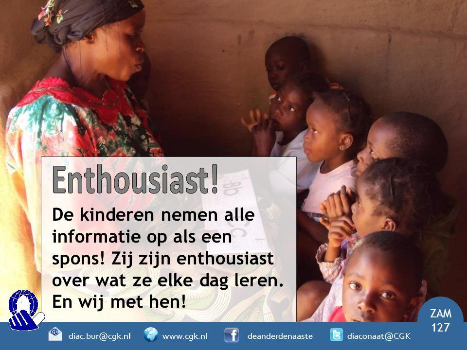 De kinderen nemen alle informatie op als een spons! Zij zijn enthousiast over wat ze elke dag leren. En wij met hen! ZAM 127 diac.bur@cgk.nl www.cgk.n