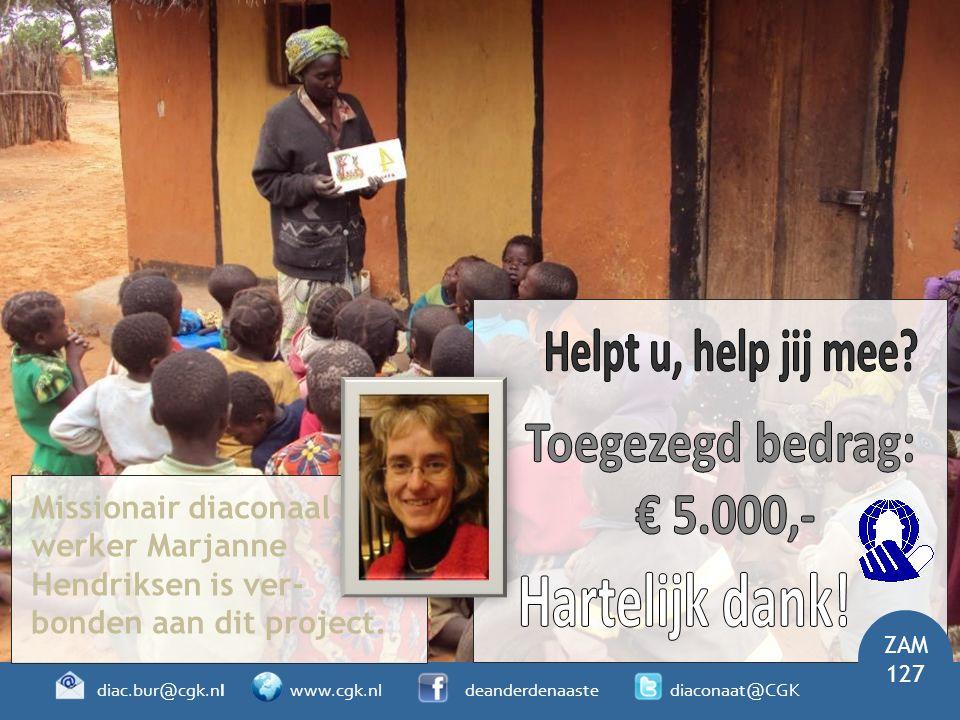 ZAM 127 diac.bur@cgk.nl www.cgk.nl deanderdenaaste diaconaat@CGK Missionair diaconaal werker Marjanne Hendriksen is ver- bonden aan dit project.