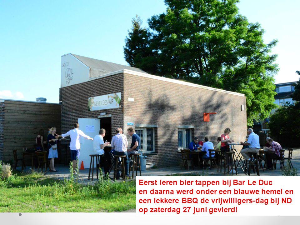 Eerst leren bier tappen bij Bar Le Duc en daarna werd onder een blauwe hemel en een lekkere BBQ de vrijwilligers-dag bij ND op zaterdag 27 juni gevierd!