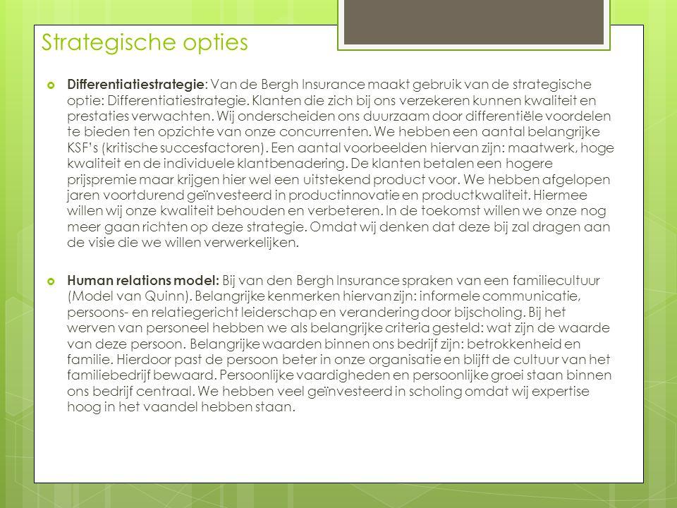 Strategische opties  Differentiatiestrategie : Van de Bergh Insurance maakt gebruik van de strategische optie: Differentiatiestrategie. Klanten die z