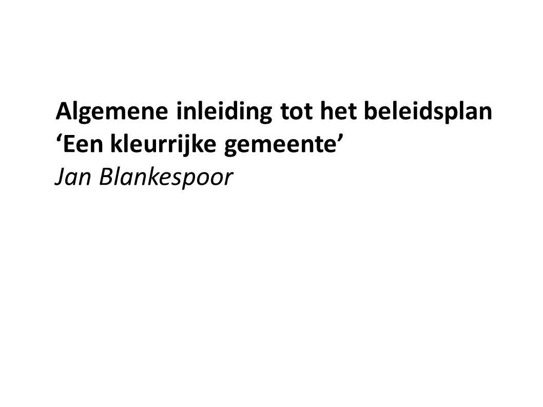 Algemene inleiding tot het beleidsplan 'Een kleurrijke gemeente' Jan Blankespoor