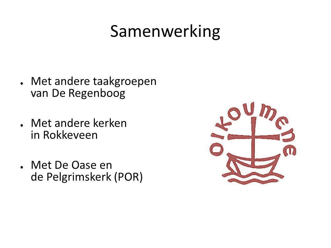 Samenwerking ● Met andere taakgroepen van De Regenboog ● Met andere kerken in Rokkeveen ● Met De Oase en de Pelgrimskerk (POR)