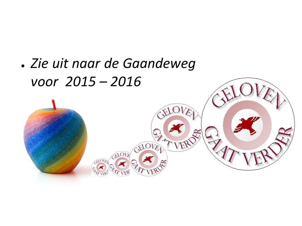 ● Zie uit naar de Gaandeweg voor 2015 – 2016