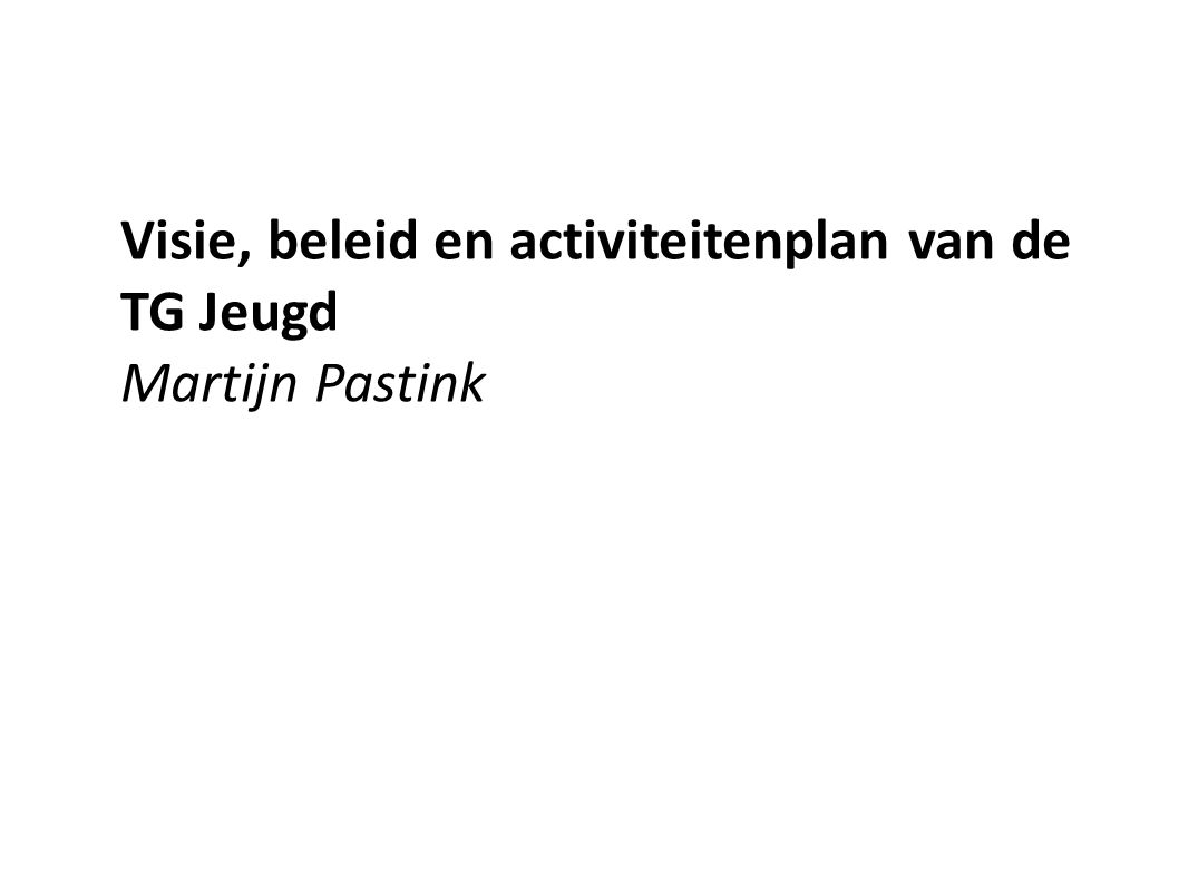Visie, beleid en activiteitenplan van de TG Jeugd Martijn Pastink