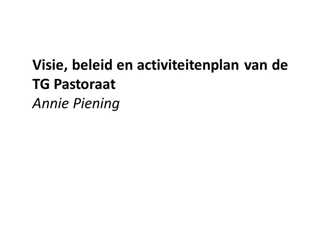 Visie, beleid en activiteitenplan van de TG Pastoraat Annie Piening