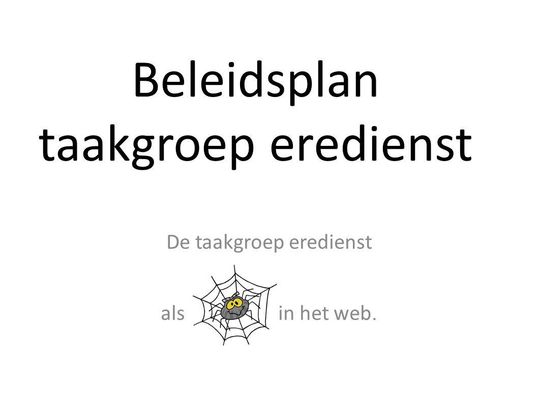 Beleidsplan taakgroep eredienst De taakgroep eredienst als in het web.