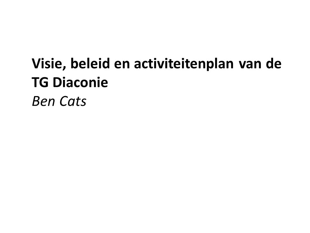 Visie, beleid en activiteitenplan van de TG Diaconie Ben Cats