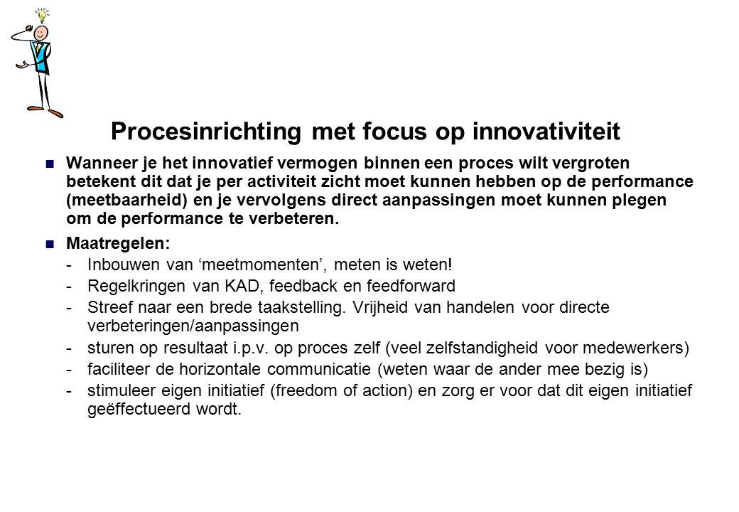 Procesinrichting met focus op innovativiteit Wanneer je het innovatief vermogen binnen een proces wilt vergroten betekent dit dat je per activiteit zi