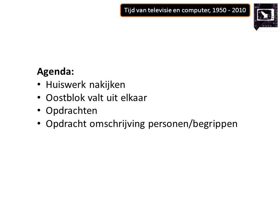 Tijd van televisie en computer, 1950 - 2010 Agenda: Huiswerk nakijken Oostblok valt uit elkaar Opdrachten Opdracht omschrijving personen/begrippen