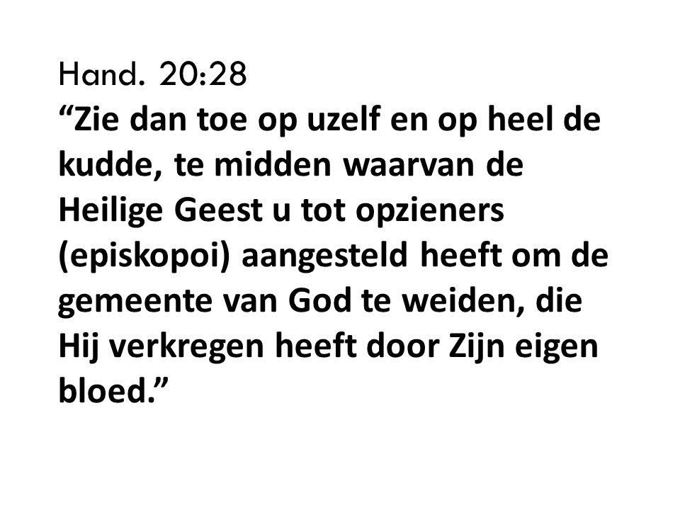 """Hand. 20:28 """"Zie dan toe op uzelf en op heel de kudde, te midden waarvan de Heilige Geest u tot opzieners (episkopoi) aangesteld heeft om de gemeente"""