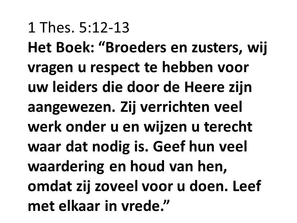 """1 Thes. 5:12-13 Het Boek: """"Broeders en zusters, wij vragen u respect te hebben voor uw leiders die door de Heere zijn aangewezen. Zij verrichten veel"""