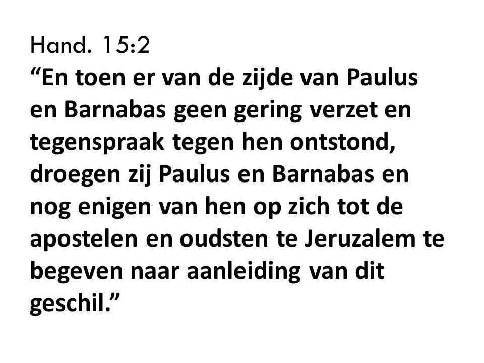 """Hand. 15:2 """"En toen er van de zijde van Paulus en Barnabas geen gering verzet en tegenspraak tegen hen ontstond, droegen zij Paulus en Barnabas en nog"""