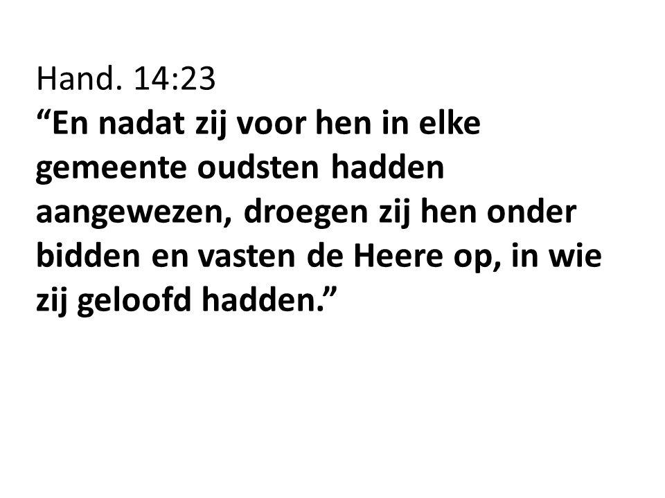 """Hand. 14:23 """"En nadat zij voor hen in elke gemeente oudsten hadden aangewezen, droegen zij hen onder bidden en vasten de Heere op, in wie zij geloofd"""